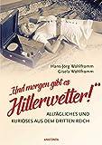 'Und morgen gibt es Hitlerwetter!' - Alltägliches und Kurioses aus dem Dritten...