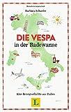 Die Vespa in der Badewanne - Lesevergnügen für den Urlaub: Eine...