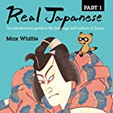 Real Japanese: An Introductory Guide to the Language and Culture of Japan, Part...